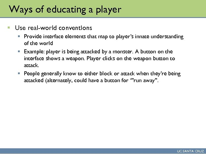 Ways of educating a player § Use real-world conventions § Provide interface elements that