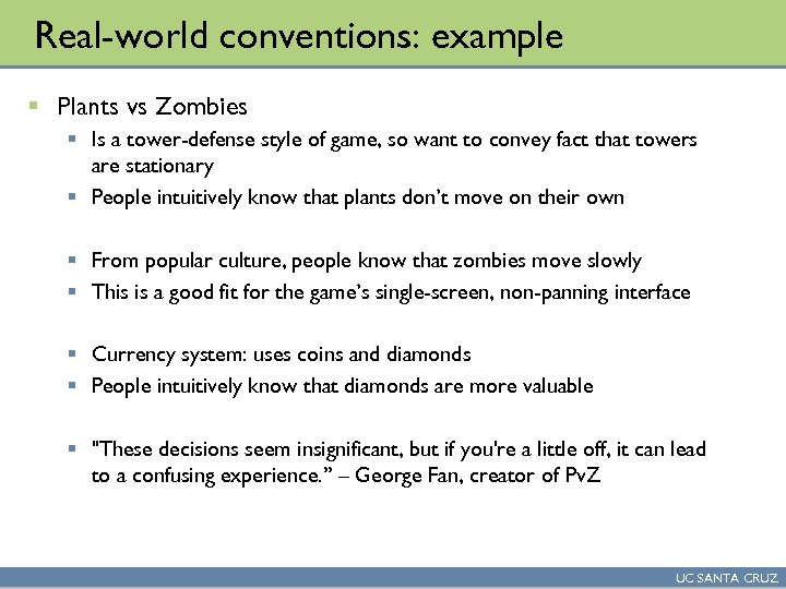 Real-world conventions: example § Plants vs Zombies § Is a tower-defense style of game,
