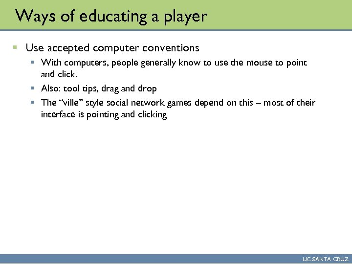 Ways of educating a player § Use accepted computer conventions § With computers, people