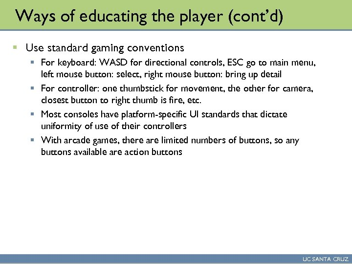 Ways of educating the player (cont'd) § Use standard gaming conventions § For keyboard: