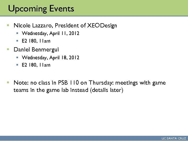 Upcoming Events § Nicole Lazzaro, President of XEODesign § Wednesday, April 11, 2012 §