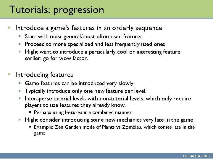 Tutorials: progression § Introduce a game's features in an orderly sequence § Start with