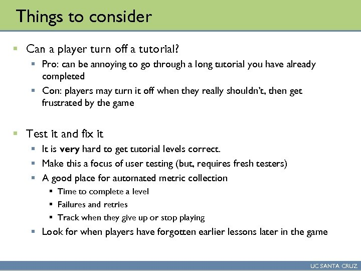 Things to consider § Can a player turn off a tutorial? § Pro: can