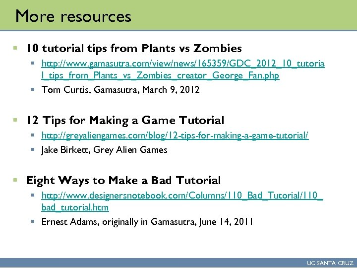 More resources § 10 tutorial tips from Plants vs Zombies § http: //www. gamasutra.