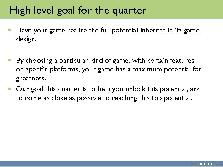 High level goal for the quarter § Have your game realize the full potential