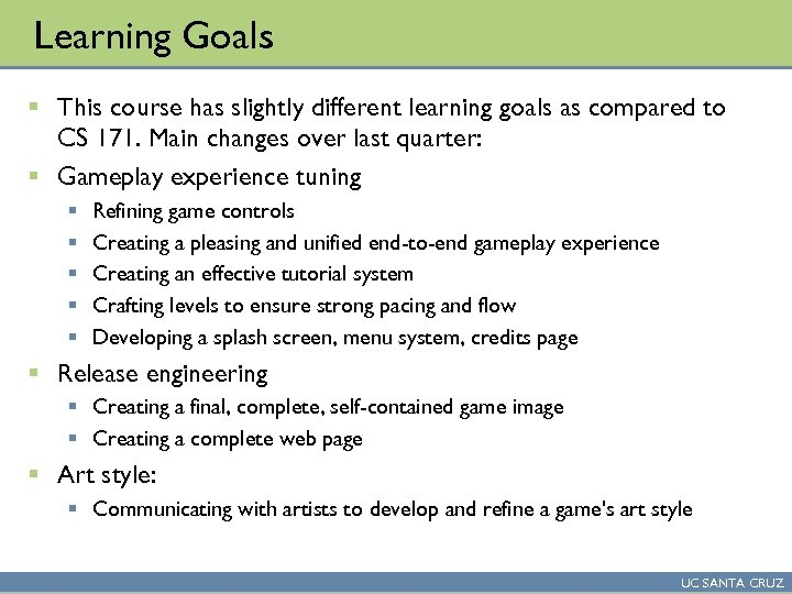Learning Goals § This course has slightly different learning goals as compared to CS