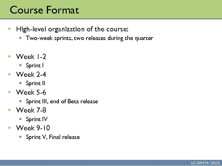 Course Format § High-level organization of the course: § Two-week sprints, two releases during