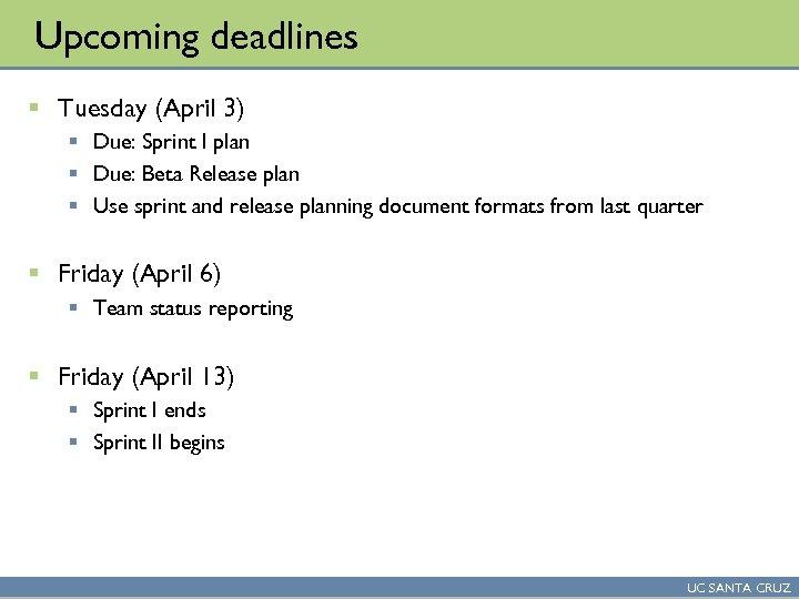 Upcoming deadlines § Tuesday (April 3) § Due: Sprint I plan § Due: Beta