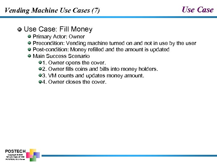 Vending Machine Use Cases (7) Use Case: Fill Money Primary Actor: Owner Precondition: Vending
