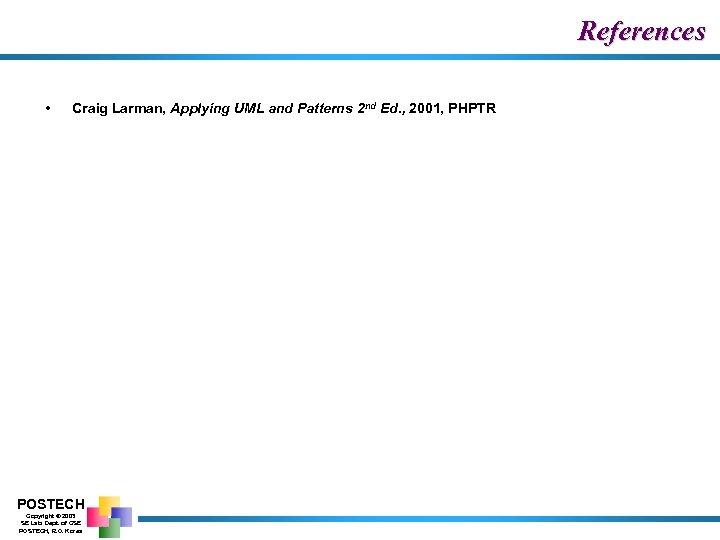 References • Craig Larman, Applying UML and Patterns 2 nd Ed. , 2001, PHPTR