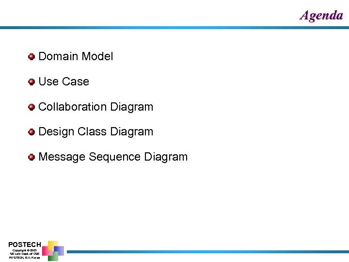 Agenda Domain Model Use Case Collaboration Diagram Design Class Diagram Message Sequence Diagram POSTECH