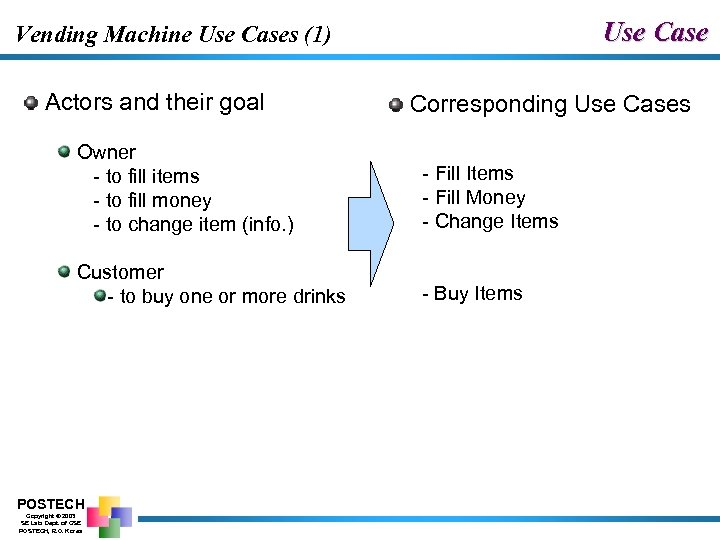 Use Case Vending Machine Use Cases (1) Actors and their goal Owner - to