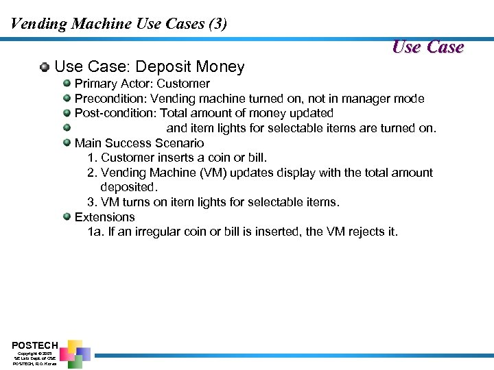 Vending Machine Use Cases (3) Use Case: Deposit Money Use Case Primary Actor: Customer