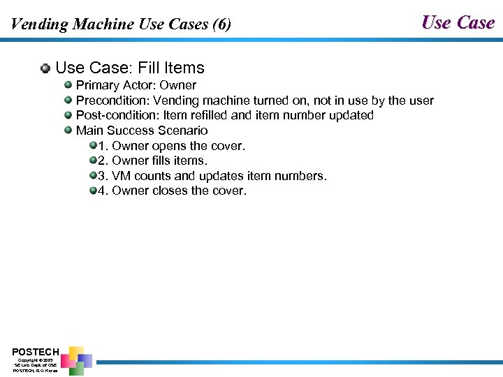 Vending Machine Use Cases (6) Use Case: Fill Items Primary Actor: Owner Precondition: Vending