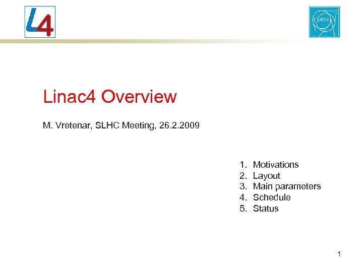 Linac 4 Overview M. Vretenar, SLHC Meeting, 26. 2. 2009 1. 2. 3. 4.