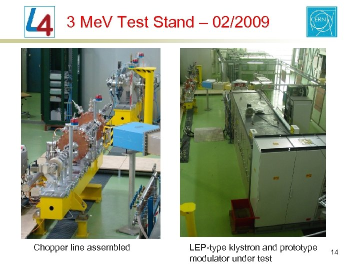 3 Me. V Test Stand – 02/2009 Chopper line assembled LEP-type klystron and prototype