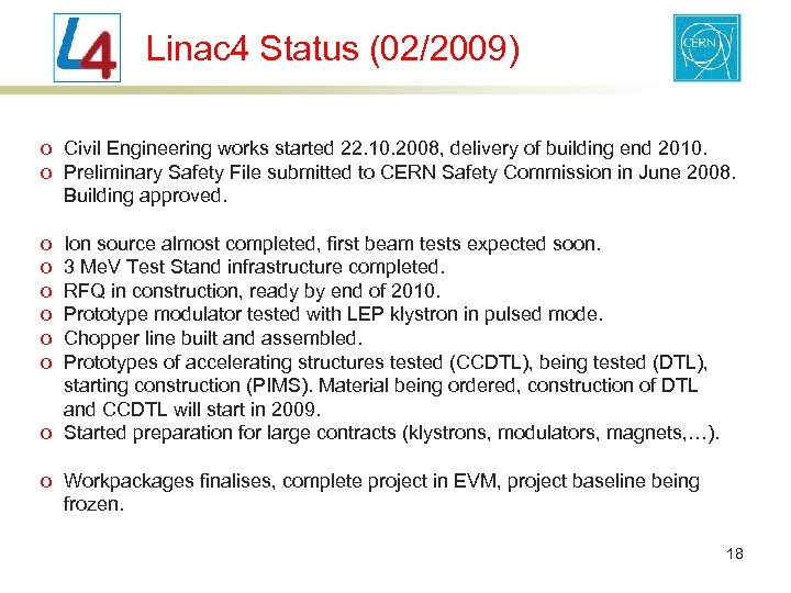 Linac 4 Status (02/2009) o Civil Engineering works started 22. 10. 2008, delivery of
