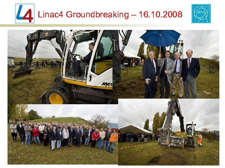 Linac 4 Groundbreaking – 16. 10. 2008 5