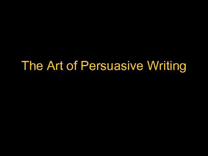 The Art of Persuasive Writing