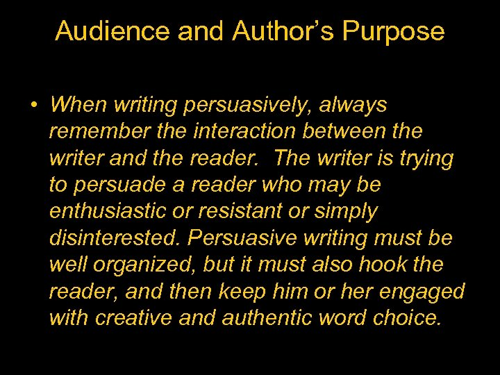 Audience and Author's Purpose • When writing persuasively, always remember the interaction between the