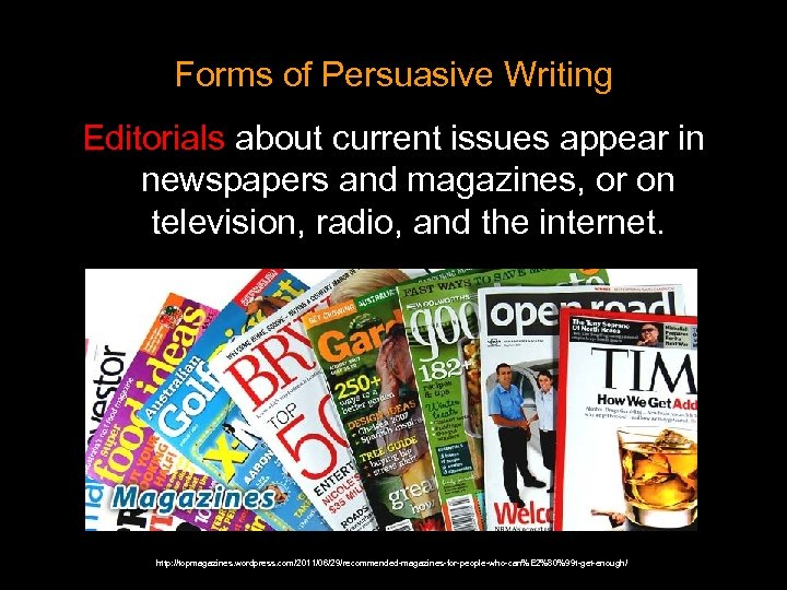 Forms of Persuasive Writing Editorials about current issues appear in newspapers and magazines, or