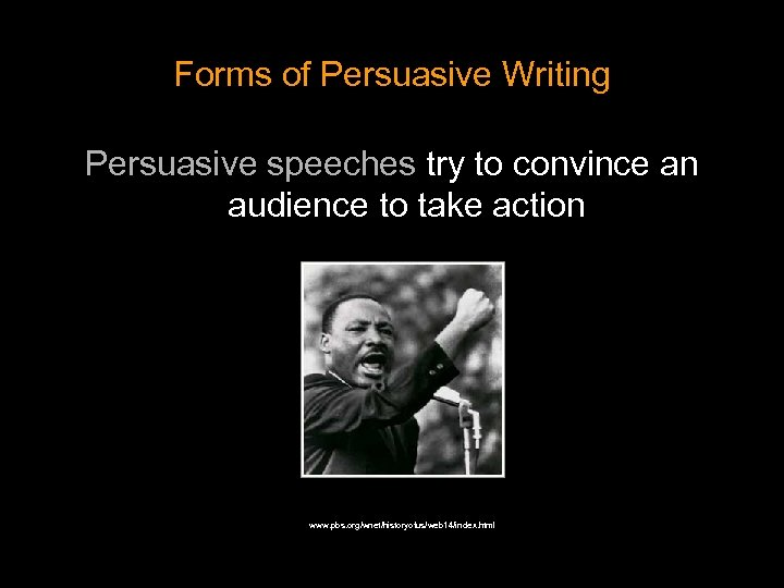 Forms of Persuasive Writing Persuasive speeches try to convince an audience to take action