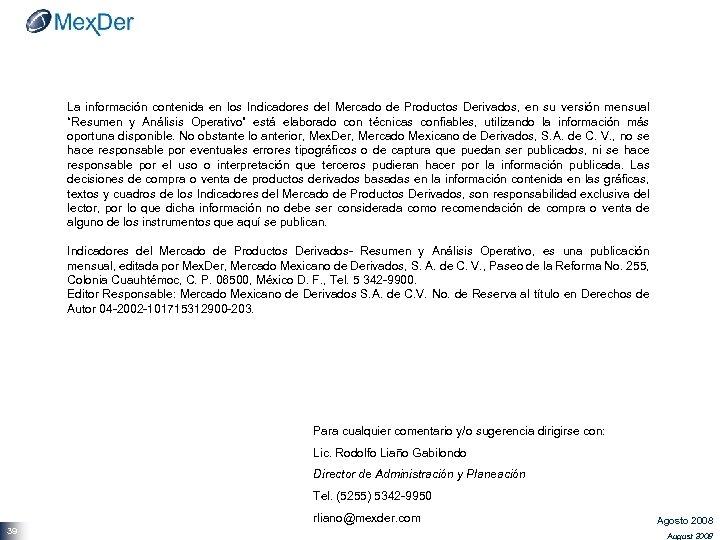 La información contenida en los Indicadores del Mercado de Productos Derivados, en su versión