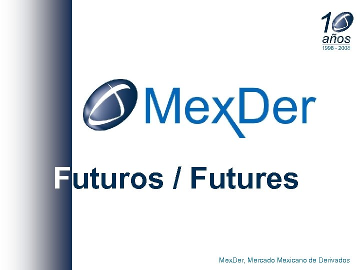 Futuros / Futures Mex. Der, Mercado Mexicano de Derivados