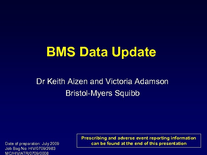 BMS Data Update Dr Keith Aizen and Victoria Adamson Bristol-Myers Squibb Date of preparation: