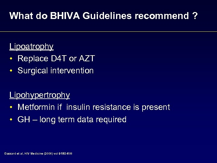 What do BHIVA Guidelines recommend ? Lipoatrophy • Replace D 4 T or AZT