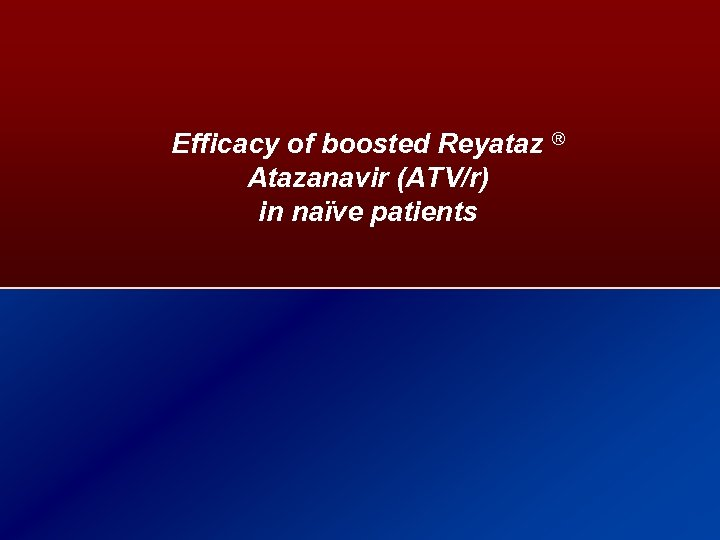 Efficacy of boosted Reyataz ® Atazanavir (ATV/r) in naïve patients 26