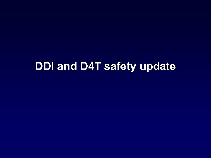 DDI and D 4 T safety update
