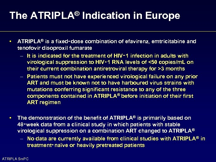 The ATRIPLA® Indication in Europe • ATRIPLA® is a fixed‑dose combination of efavirenz, emtricitabine