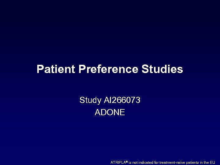 Patient Preference Studies Study AI 266073 ADONE ATRIPLA® is not indicated for treatment-naïve patients