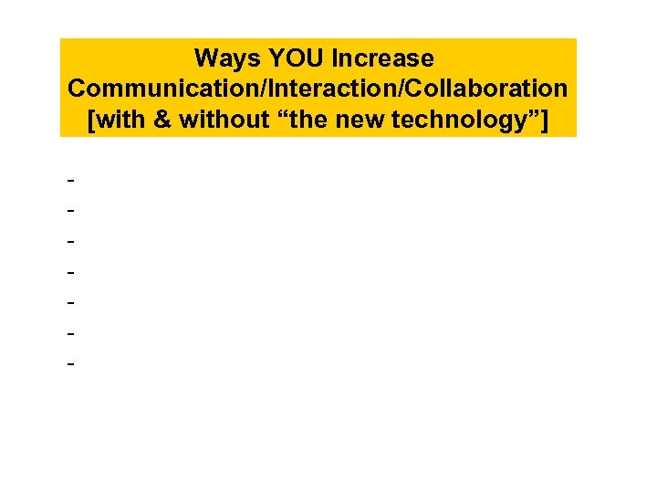 """Ways YOU Increase Communication/Interaction/Collaboration [with & without """"the new technology""""] -"""