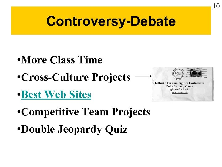 10 Controversy-Debate • More Class Time • Cross-Culture Projects • Best Web Sites •