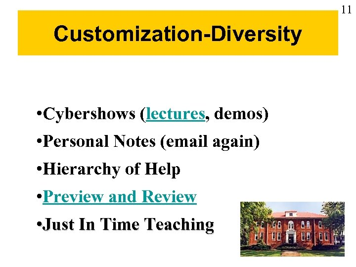 11 Customization-Diversity • Cybershows (lectures, demos) • Personal Notes (email again) • Hierarchy of