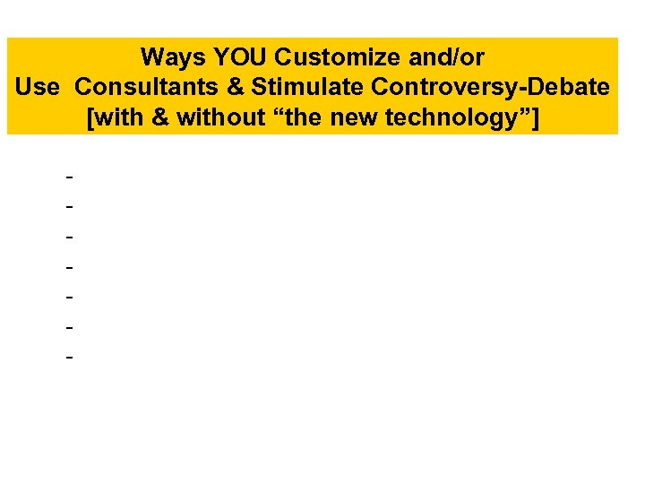 """Ways YOU Customize and/or Use Consultants & Stimulate Controversy-Debate [with & without """"the new"""
