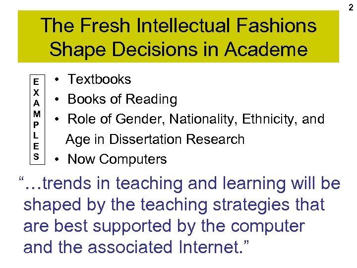2 The Fresh Intellectual Fashions Shape Decisions in Academe E X A M P