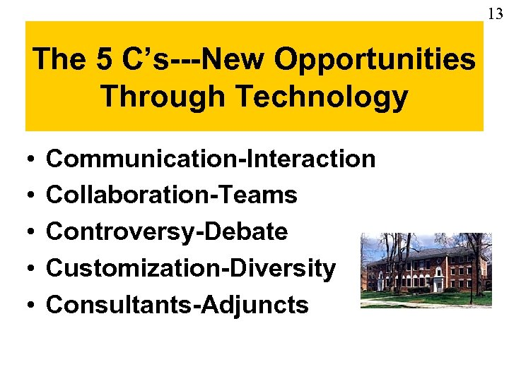 13 The 5 C's---New Opportunities Through Technology • • • Communication-Interaction Collaboration-Teams Controversy-Debate Customization-Diversity
