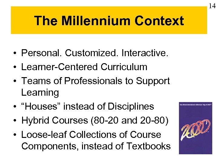 14 The Millennium Context • Personal. Customized. Interactive. • Learner-Centered Curriculum • Teams of