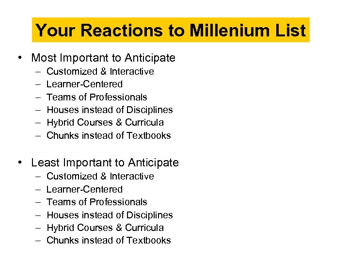 Your Reactions to Millenium List • Most Important to Anticipate – – – Customized