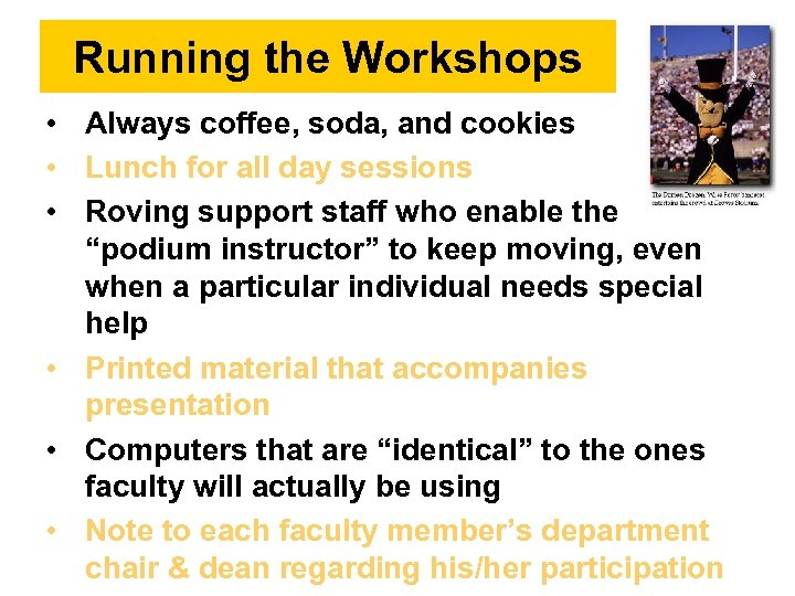 Running the Workshops • Always coffee, soda, and cookies • Lunch for all day