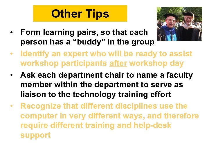 """Other Tips • Form learning pairs, so that each person has a """"buddy"""" in"""