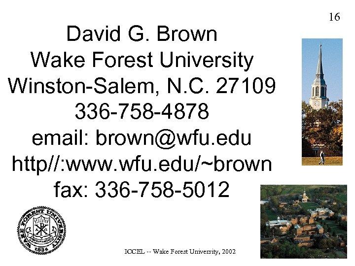David G. Brown Wake Forest University Winston-Salem, N. C. 27109 336 -758 -4878 email:
