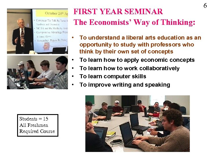 FIRST YEAR SEMINAR The Economists' Way of Thinking: • To understand a liberal arts