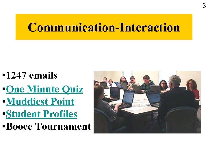 8 Communication-Interaction • 1247 emails • One Minute Quiz • Muddiest Point • Student