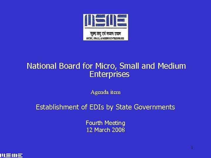 National Board for Micro, Small and Medium Enterprises Agenda item Establishment of EDIs by