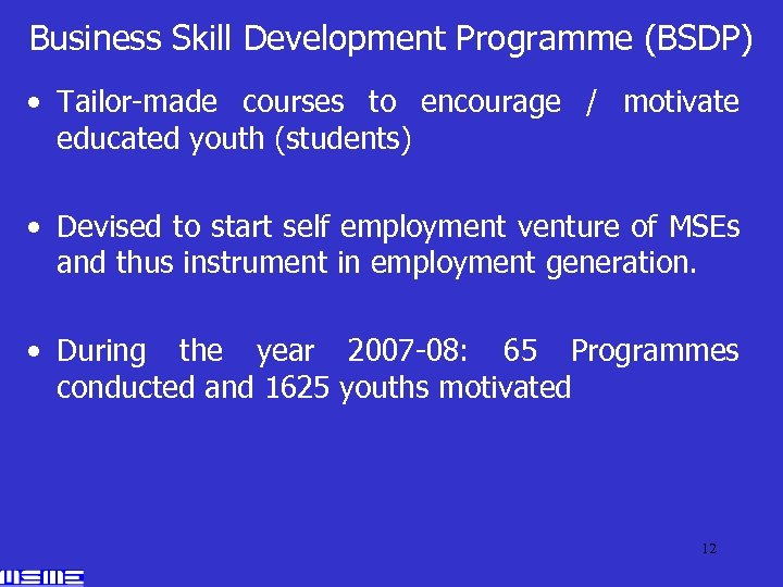 Business Skill Development Programme (BSDP) • Tailor-made courses to encourage / motivate educated youth