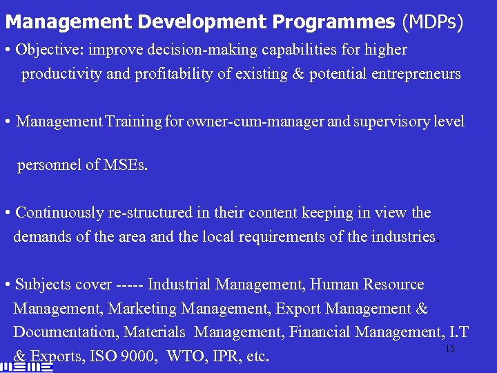Management Development Programmes (MDPs) • Objective: improve decision-making capabilities for higher productivity and profitability